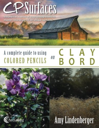 CP Surfaces: A Complete Guide to Using Colored Pencils on Claybord (Volume 1)