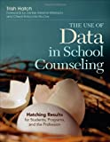 The Use of Data in School Counseling, Patricia (Trish) A. Hatch, 1452290253