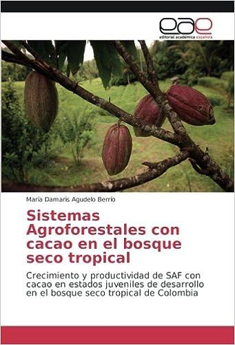 Sistemas Agroforestales con cacao en el bosque seco tropical: Crecimiento y productividad de SAF con cacao en estados juveniles de desarrollo en el bosque ...