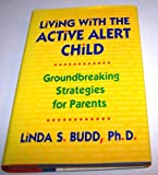 Living with the Active Child, Linda S. Budd, 0130043753