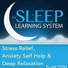 Stress Relief, Anxiety Self Help, and Deep Relaxation Guided Meditation and Affirmations: Sleep Learning System Speech by Joel Thielke Narrated by Joel Thielke
