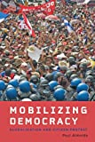 Mobilizing Democracy: Globalization and Citizen Protest (Themes in Global Social Change)