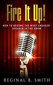 FIRE IT UP!: HOW TO BECOME THE MOST ENGAGING SPEAKER IN THE ROOM