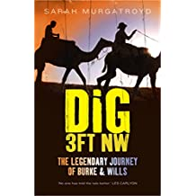 Dig 3ft NW: The Legendary Journey of Burke & Wills
