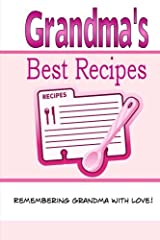 Grandma's Best Recipes: A Blank Recipe Book To Write Your Own Recipes In