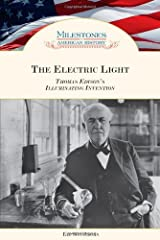 The Electric Light: Thomas Edison's Illuminating Invention (Milestones in American History) Kindle Edition