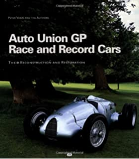Auto Union Gp Race and Record Cars: Their Reconstruction and Restoration