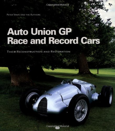 Auto Union - Auto Union Gp Race and Record Cars: Their Reconstruction and Restoration