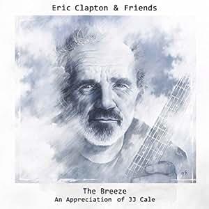 Eric Clapton & Friends: The Breeze: An Appreciation Of JJ Cale