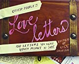 Other People's Love Letters: 150 Letters You Were Never Meant to See by Shapiro Bill (2007-10-30) Hardcover
