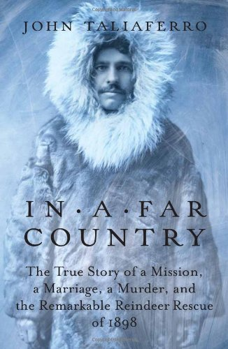 In a Far Country: The True Story of a Mission, a Marriage, and the Remarkable Reindeer Rescue of ()