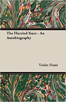 Book The Flurried Years - An Autobiography by Violet Hunt (2013-07-10)