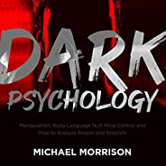 Dark Psychology: Manipulation, Body Language NLP, Mind Control and How to Analyze People and Stoicism