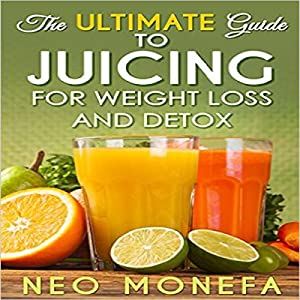 The Ultimate Guide to Juicing for Weight Loss & Detox Audiobook