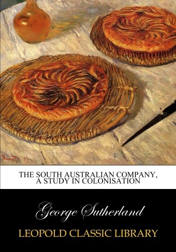 Download The South Australian company, a study in colonisation pdf epub