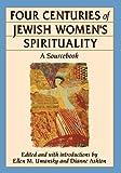 Four Centuries of Jewish Women's Spirituality, , 0807036137