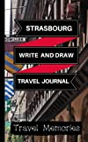 Strasbourg Write and Draw Travel Journal: Use This Small Travelers Journal for Writing,Drawings and Photos to Create a Lasting Travel Memory Keepsake ... Journal,Strasbourg Travel Book) (Volume 1)