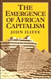 The Emergence of African Capitalism, Iliffe, John, 0816612374