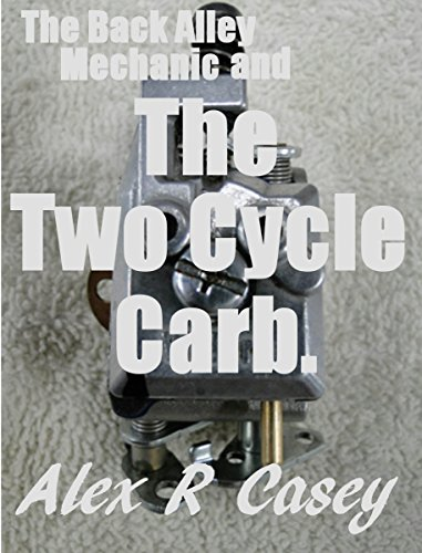 2 Cycle Engine Troubleshooting - Two Cycle Carburetor and the Back Alley Mechanic