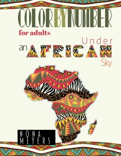 Color By Number For Adults: Under an African Sky by CreateSpace Independent Publishing Platform