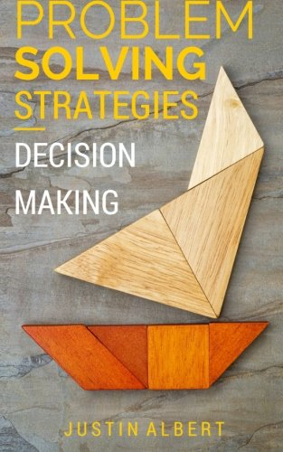 Problem Solving Strategies: Decision Making and Problem Solving: Art of Problem