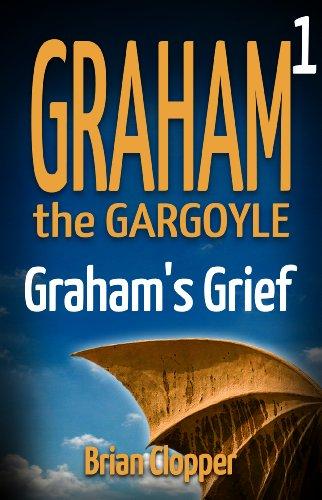 Graham's Grief (Graham the Gargoyle Book 1)
