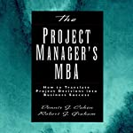 The Project Manager's MBA: How to Translate Project Decisions into Business Success | Dennis J. Cohen,Robert. J. Graham