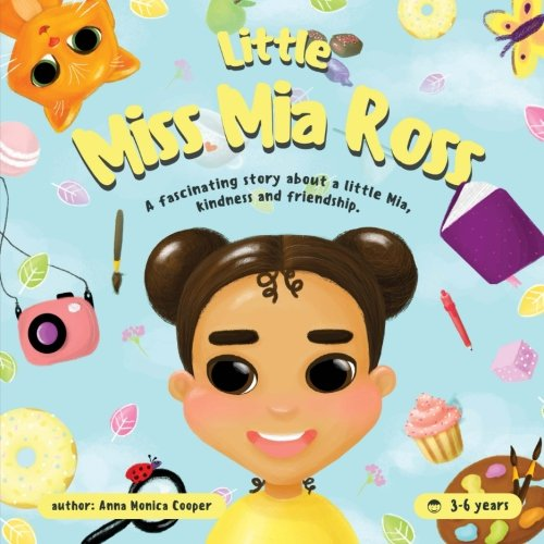 little Miss Mia Ross: This book for young girls and boys about friendship and kindness.