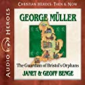 George Muller: The Guardian of Bristol's Orphans Audiobook by Janet Benge, Geoff Benge Narrated by Tim Gregory