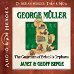 George Muller: The Guardian of Bristol's Orphans | Janet Benge,Geoff Benge