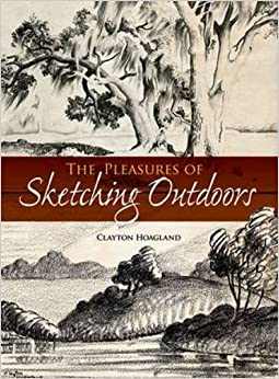 Book Pleasures of Sketching Outdoors (Dover Art Instruction) by Clayton Hoagland (2012-05-01)