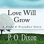 Love Will Grow: A Pride and Prejudice Story | P. O. Dixon