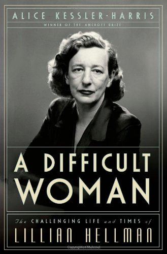 a-difficult-woman-the-challenging-life-and-times-of-lillian-hellman