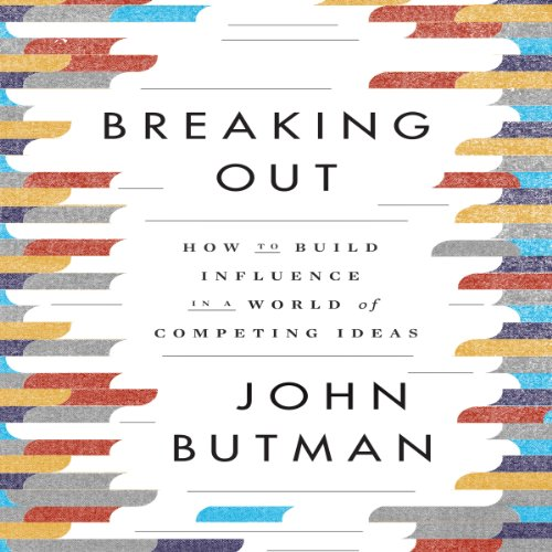 Breaking Out: How to Build Influence in a World of Competing Ideas by Gildan Media, LLC