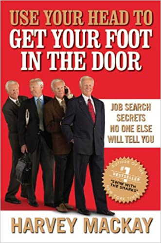 Use Your Head To Get Your Foot In The Door: Job Search Secrets No One Else  Will Tell You: Harvey Mackay: 9781591843214: Amazon.com: Books