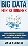 img - for Big Data For Beginners: Understanding SMART Big Data, Data Mining & Data Analytics For improved Business Performance, Life Decisions & More! (Data ... Computer Programming, Growth Hacking, ITIL) book / textbook / text book