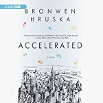 Accelerated: A Novel | Bronwen Hruska