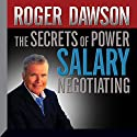 The Secrets of Power Salary Negotiating Audiobook by Roger Dawson Narrated by Roger Dawson