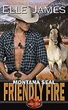 Montana SEAL Friendly Fire (Brotherhood Protectors) (Volume 11)