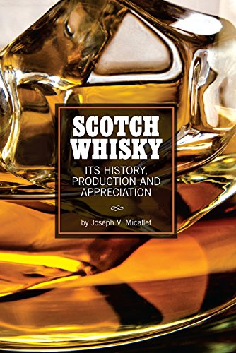 Scotch Whisky: Its History, Production and Appreciation by Joseph V. Micallef