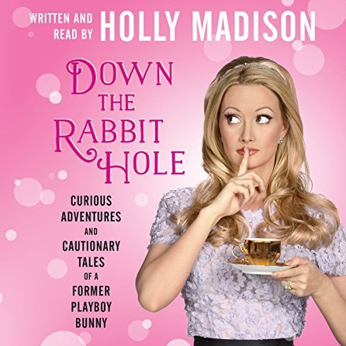 Down the Rabbit Hole: Curious Adventures and Cautionary Tales of a Former Playboy Bunny by Holly Madison(June 23, 2015) Audio CD
