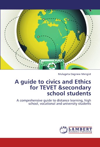 A guide to civics and Ethics for TEVET &secondary school students: A comprehensive guide to distance learning, high school, vocational and university students