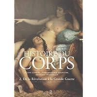 Histoire du corps, t. 02: De la Révolution à la Grande Guerre