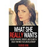 Attract Women: What She REALLY Wants... Decode Her Words, Thoughts, and Feelings to Create Your Most Fufilling...