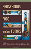 Phosphorus, Food, and Our Future, , 0199916837