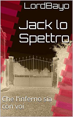 Jack lo Spettro: Che l'inferno sia con voi (Racconti di Halloween Vol. 1) (Italian -
