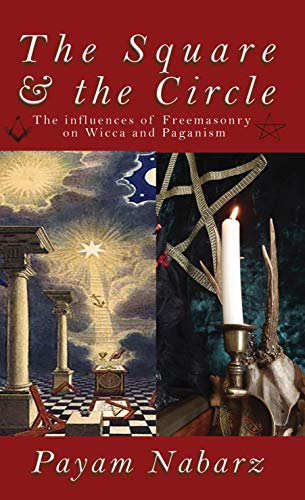 (The Square And The Circle: The Influences of Freemasonry  on Wicca and Paganism)