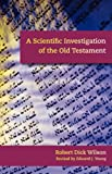 A Scientific Investigation of the Old Testament, Robert Wilson, 1599251051