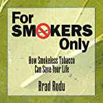 For Smokers Only: How Smokeless Tobacco Can Save Your Life | Dr. Brad Rodu