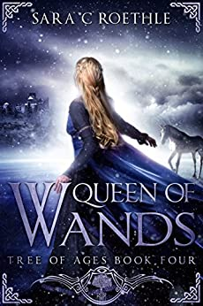 Queen of Wands (The Tree of Ages Series Book 4) by [Roethle, Sara C.]